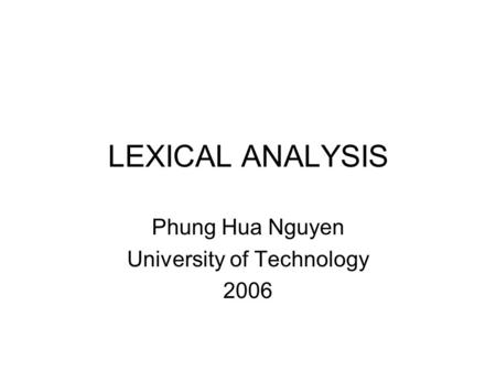 LEXICAL ANALYSIS Phung Hua Nguyen University of Technology 2006.