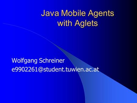 Java Mobile Agents with Aglets Wolfgang Schreiner