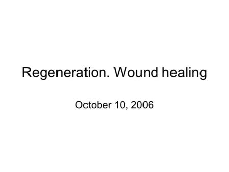 Regeneration. Wound healing October 10, 2006. Wound healing is a natural restorative response to tissue injury. Healing is the interaction of a complex.