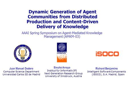 1 Dynamic Generation of Agent Communities from Distributed Production and Content-Driven Delivery of Knowledge AAAI Spring Symposium on Agent-Mediated.