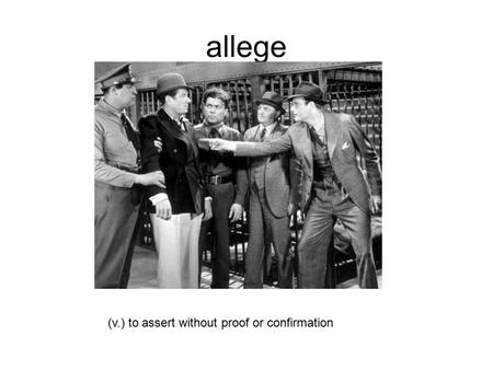 Allege (v.) to assert without proof or confirmation.