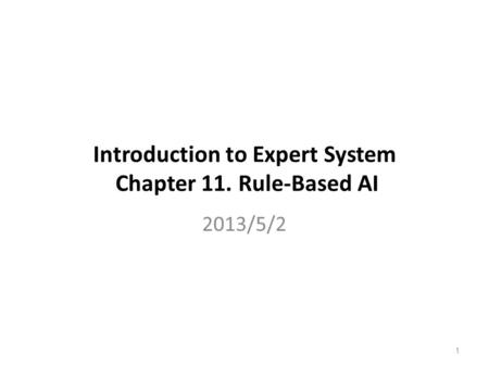 Introduction to Expert System Chapter 11. Rule-Based AI 2013/5/2 1.