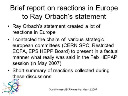 Guy Wormser, ECFA meeting, May 12 2007 Brief report on reactions in Europe to Ray Orbach's statement Ray Orbach's statement created a lot of reactions.