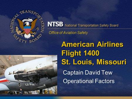 Office of Aviation Safety American Airlines Flight 1400 St. Louis, Missouri Captain David Tew Operational Factors.