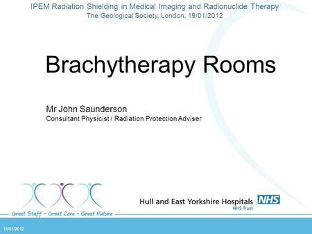 Brachytherapy Rooms Mr John Saunderson Consultant Physicist / Radiation Protection Adviser IPEM Radiation Shielding in Medical Imaging and Radionuclide.