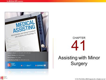 CHAPTER © 2011 The McGraw-Hill Companies, Inc. All rights reserved. 41 Assisting with Minor Surgery.