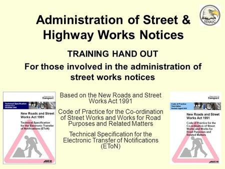 1 Administration of Street & Highway Works Notices TRAINING HAND OUT For those involved in the administration of street works notices Based on the New.
