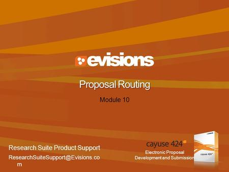 Electronic Proposal Development and Submission Module 10 Proposal Routing Research Suite Product Support m.