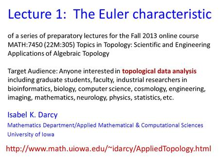 Lecture 1: The Euler characteristic of a series of preparatory lectures for the Fall 2013 online course MATH:7450 (22M:305) Topics in Topology: Scientific.