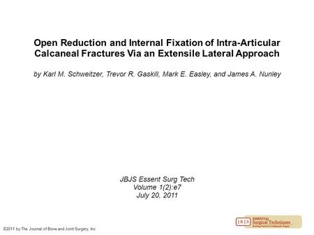 Open Reduction and Internal Fixation of Intra-Articular Calcaneal Fractures Via an Extensile Lateral Approach by Karl M. Schweitzer, Trevor R. Gaskill,