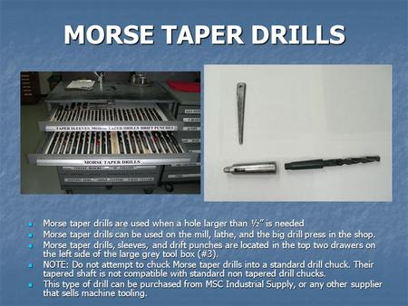 "MORSE TAPER DRILLS Morse taper drills are used when a hole larger than ½"" is needed Morse taper drills are used when a hole larger than ½"" is needed Morse."