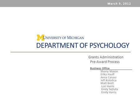 DEPARTMENT OF PSYCHOLOGY Grants Administration Pre-Award Process Business Office Sherry Mason Erika Hauff Anna Caruso Jeff Kolodica Matt Brott Lori Harris.