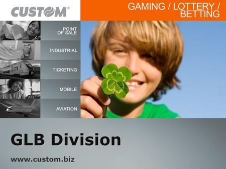 GLB Division www.custom.biz. The Market Gaming Lottery Betting National Lotteries System Integrator Lottery specialists software developers Betting Companies.