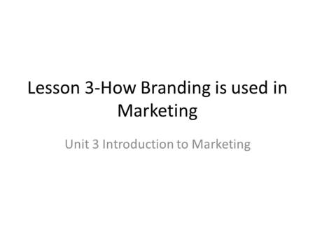 Lesson 3-How Branding is used in Marketing