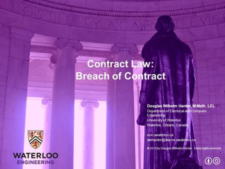 Contract Law: Breach of Contract Douglas Wilhelm Harder, M.Math. LEL Department of Electrical and Computer Engineering University of Waterloo Waterloo,