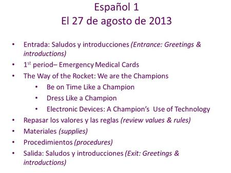 Entrada: Saludos y introducciones (Entrance: Greetings & introductions) 1 st period– Emergency Medical Cards The Way of the Rocket: We are the Champions.