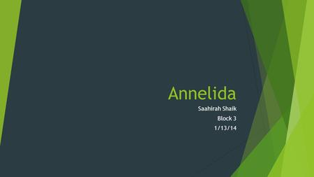 Annelida Saahirah Shaik Block 3 1/13/14. What is Annelida?  Phylum that consists of spine less, segmented worms.  Are most commonly known as 'round.