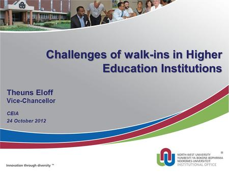 Challenges of walk-ins in Higher Education Institutions Theuns Eloff Vice-Chancellor CEIA 24 October 2012.