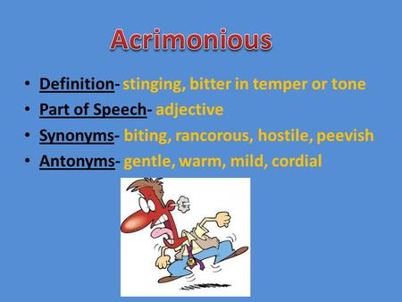 Acrimonious Definition- stinging, bitter in temper or tone