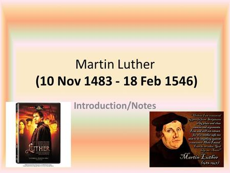 Martin Luther (10 Nov 1483 - 18 Feb 1546) Introduction/Notes.