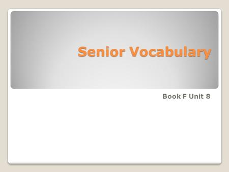 Senior Vocabulary Book F Unit 8.