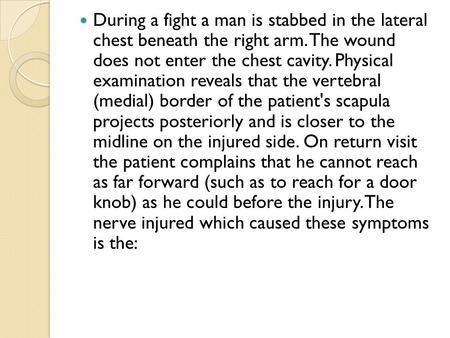 During a fight a man is stabbed in the lateral chest beneath the right arm. The wound does not enter the chest cavity. Physical examination reveals.