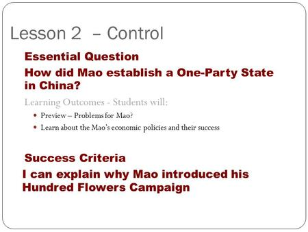 Lesson 2 – Control Essential Question How did Mao establish a One-Party State in China? Learning Outcomes - Students will: Preview – Problems for Mao?
