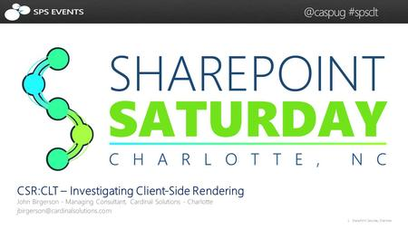 1 SharePoint Saturday #spsclt CSR:CLT – Investigating Client-Side Rendering.