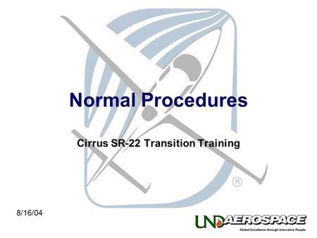 Normal Procedures Cirrus SR-22 Transition Training 8/16/04.