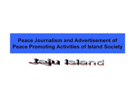 Peace Journalism and Advertisement of Peace Promoting Activities of Island Society.