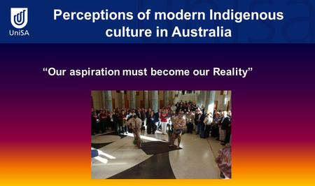 "Perceptions of modern Indigenous culture in Australia ""Our aspiration must become our Reality"""