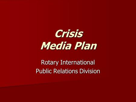 Crisis Media Plan Rotary International Public Relations Division.