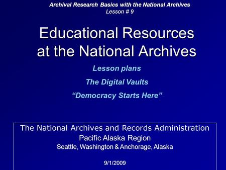 "Educational Resources at the National Archives Lesson plans The Digital Vaults ""Democracy Starts Here"" Archival Research Basics with the National Archives."