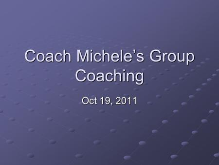 Coach Michele's Group Coaching Oct 19, 2011. 2Copyright (c) Michele Caron, 2011 Today's Topic Mastery – Great Relationships.