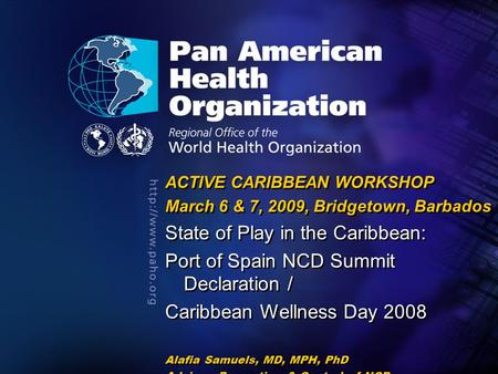 2007 Pan American Health Organization.... ACTIVE CARIBBEAN WORKSHOP March 6 & 7, 2009, Bridgetown, Barbados State of Play in the Caribbean: Port of Spain.