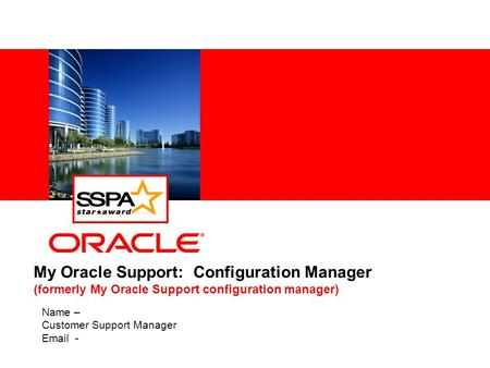 My Oracle Support: Configuration Manager (formerly My Oracle Support configuration manager) Name – Customer Support Manager Email -