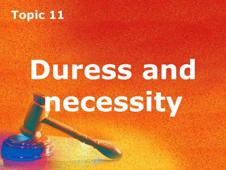 Topic 11 Duress and necessity. Topic 11 Duress Topic 11 Duress Introduction Duress is a complete defence for most crimes. The burden of proof is on the.