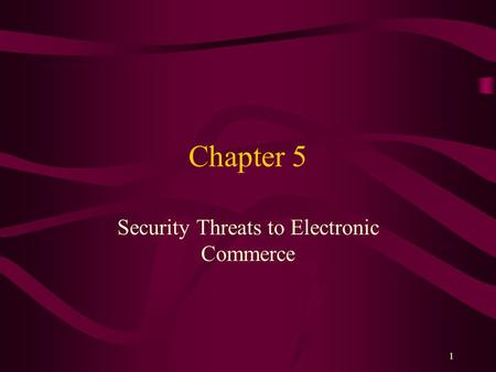 1 Chapter 5 Security Threats to Electronic Commerce.