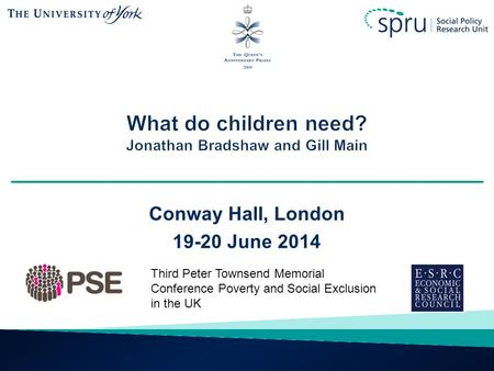Conway Hall, London 19-20 June 2014 Third Peter Townsend Memorial Conference Poverty and Social Exclusion in the UK.