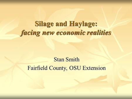 Silage and Haylage: facing new economic realities Stan Smith Fairfield County, OSU Extension.