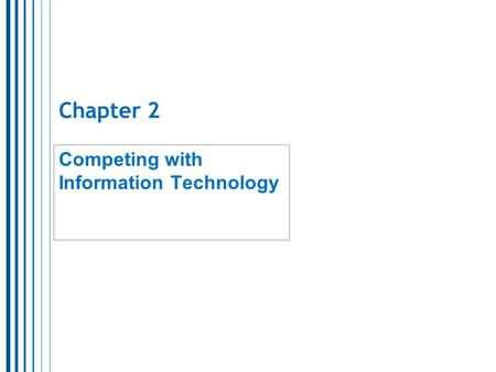 Chapter 2 Competing with Information Technology. 2 Does IT provide organizations with a competitive advantage?