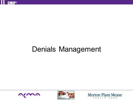 Denials Management. Objectives To understand the types of denials. Describe the Appeal Process. Learn Denial Prevention strategies. Differentiate between.