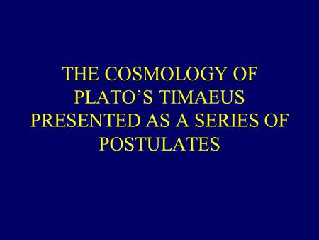 THE COSMOLOGY OF PLATO'S TIMAEUS PRESENTED AS A SERIES OF POSTULATES.