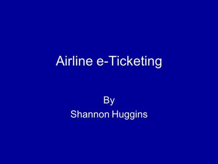 Airline e-Ticketing By Shannon Huggins. November 25, 2004Airline e-Ticketing2 Research Question and Scope Research Question: Will e-Ticketing Survive.