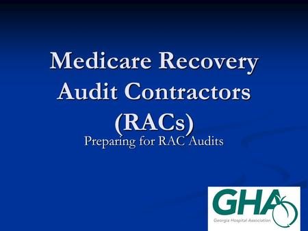 Medicare Recovery Audit Contractors (RACs) Preparing for RAC Audits.