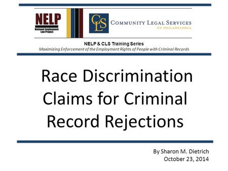 NELP & CLS Training Series Maximizing Enforcement of the Employment Rights of People with Criminal Records Race Discrimination Claims for Criminal Record.