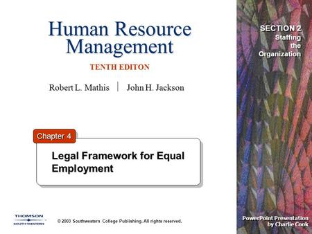 Human Resource Management TENTH EDITON © 2003 Southwestern College Publishing. All rights reserved. PowerPoint Presentation by Charlie Cook Legal Framework.