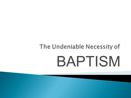 BAPTISM.  Read Scriptures that mention baptism  See relationship between baptism & salvation  Draw conclusions  Observe 16 separate reasons to be.
