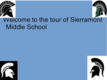 Welcome to the tour of Sierramont  Middle School