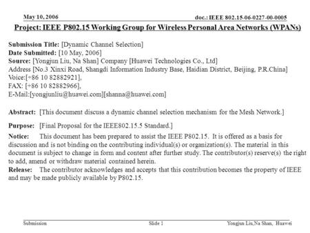 Doc.: IEEE 802.15-06-0227-00-0005 Submission May 10, 2006 Yongjun Liu,Na Shan, HuaweiSlide 1 Project: IEEE P802.15 Working Group for Wireless Personal.